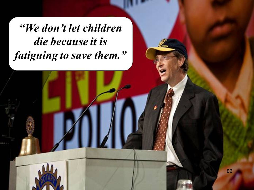 """""""We don't let children die because it is fatiguing to save them."""" 86"""