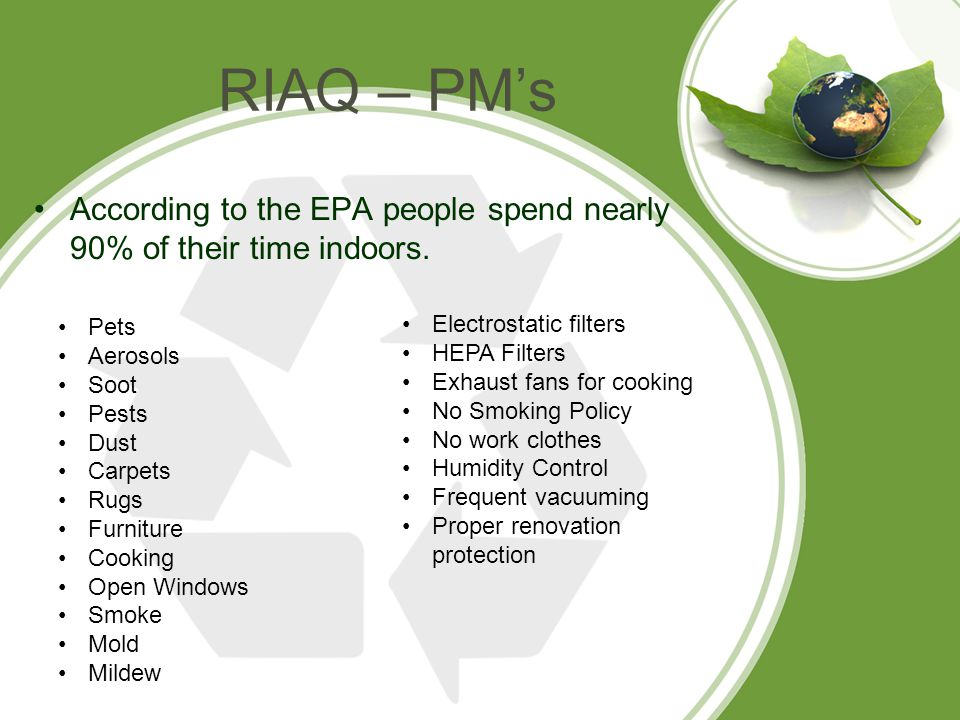 RIAQ – PM's According to the EPA people spend nearly 90% of their time indoors.