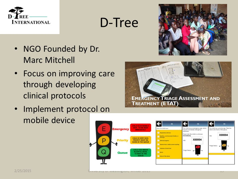 D-Tree NGO Founded by Dr. Marc Mitchell Focus on improving care through developing clinical protocols Implement protocol on mobile device 2/25/2015Uni