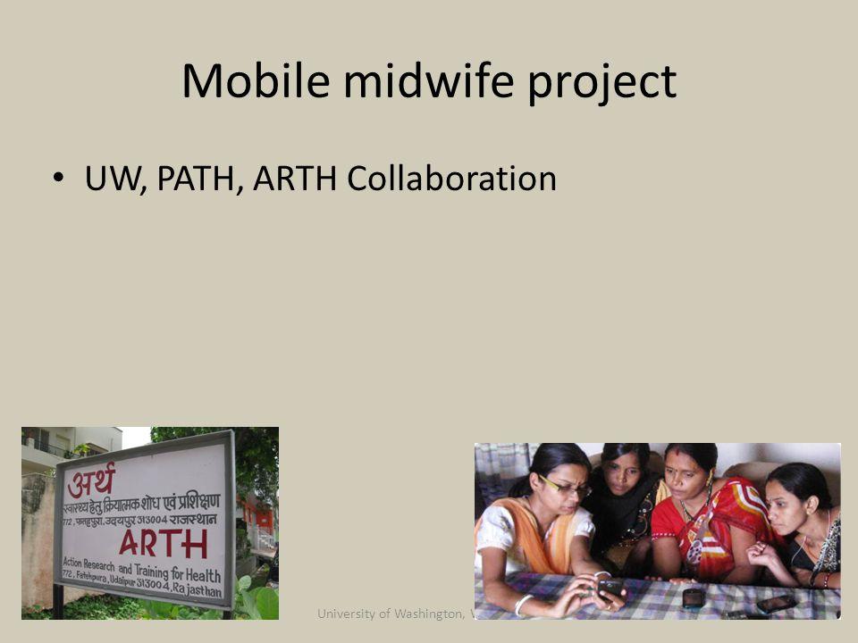 Mobile midwife project UW, PATH, ARTH Collaboration 2/25/2015University of Washington, Winter 201521