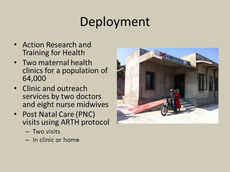 Deployment Action Research and Training for Health Two maternal health clinics for a population of 64,000 Clinic and outreach services by two doctors