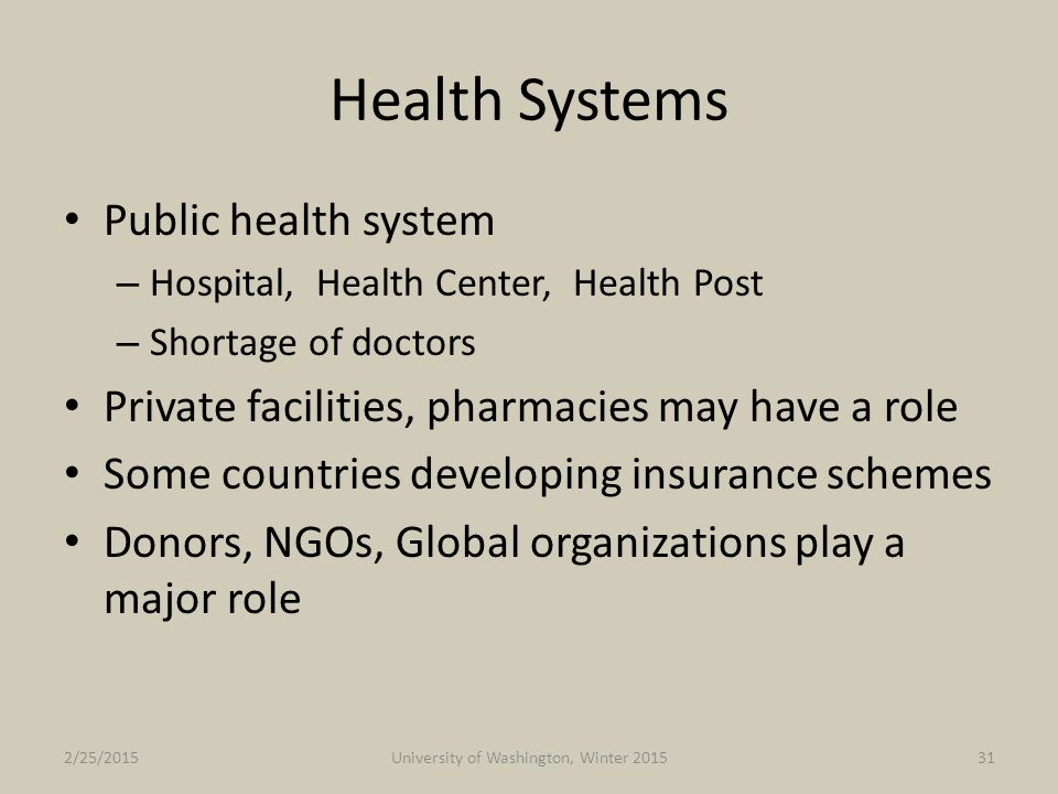 Health Systems Public health system – Hospital, Health Center, Health Post – Shortage of doctors Private facilities, pharmacies may have a role Some c