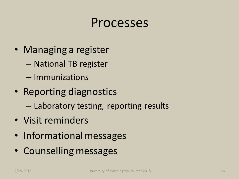 Processes Managing a register – National TB register – Immunizations Reporting diagnostics – Laboratory testing, reporting results Visit reminders Inf