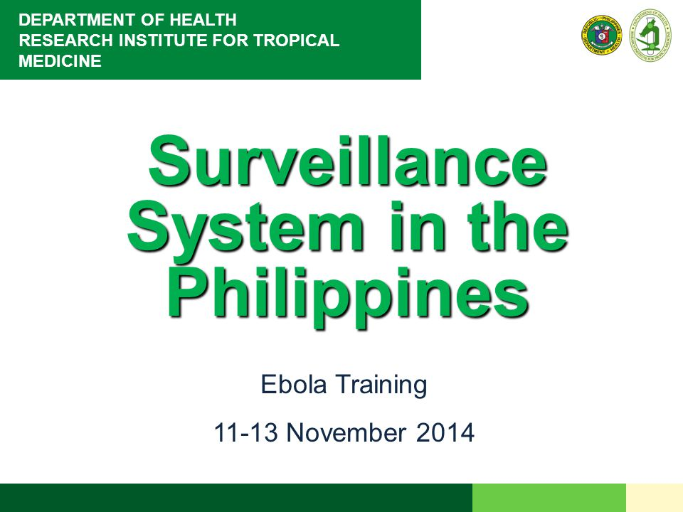 DEPARTMENT OF HEALTH RESEARCH INSTITUTE FOR TROPICAL MEDICINE Surveillance System in the Philippines Ebola Training 11-13 November 2014