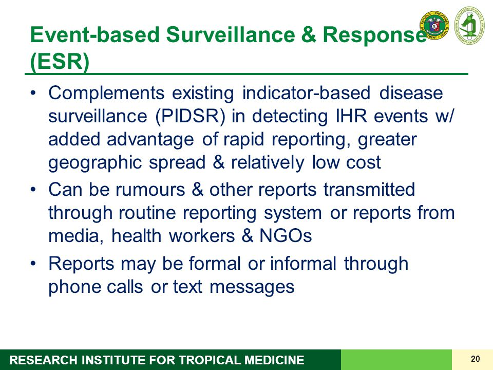 20 RESEARCH INSTITUTE FOR TROPICAL MEDICINE Event-based Surveillance & Response (ESR) Complements existing indicator-based disease surveillance (PIDSR