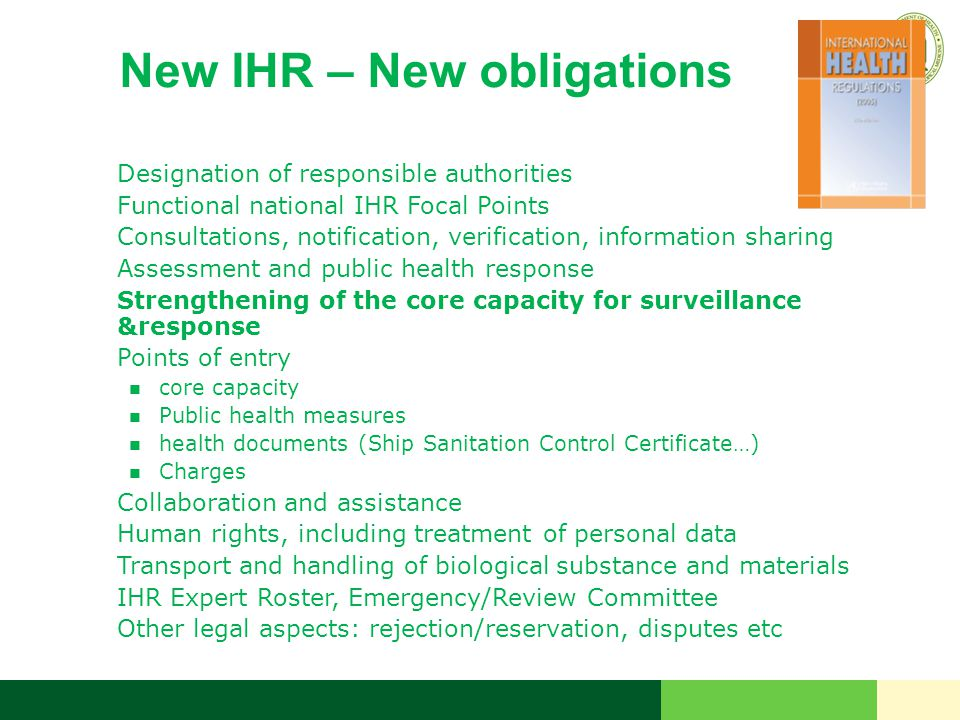 New IHR – New obligations  Designation of responsible authorities  Functional national IHR Focal Points  Consultations, notification, verification,