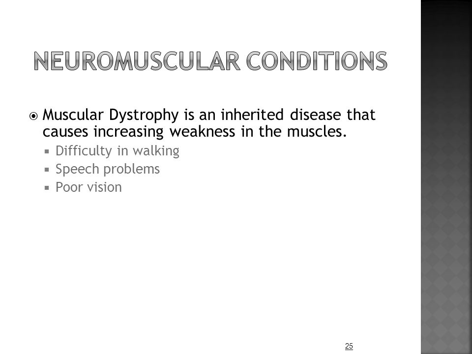  Muscular Dystrophy is an inherited disease that causes increasing weakness in the muscles.
