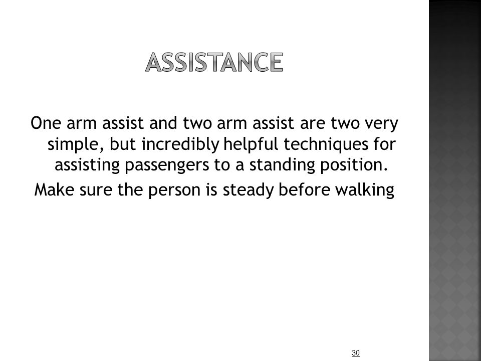 One arm assist and two arm assist are two very simple, but incredibly helpful techniques for assisting passengers to a standing position.