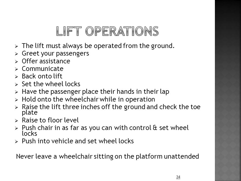  The lift must always be operated from the ground.