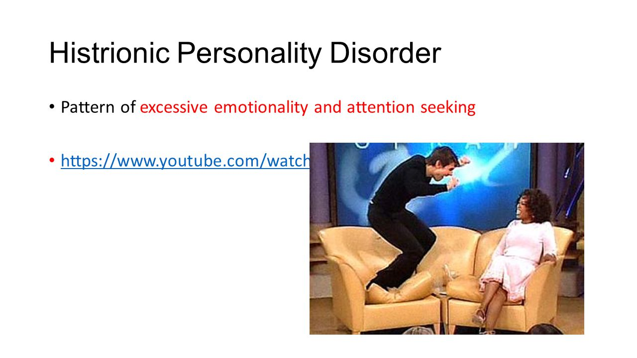 Histrionic Personality Disorder Pattern of excessive emotionality and attention seeking https://www.youtube.com/watch?v=qQgXEkL3NV4