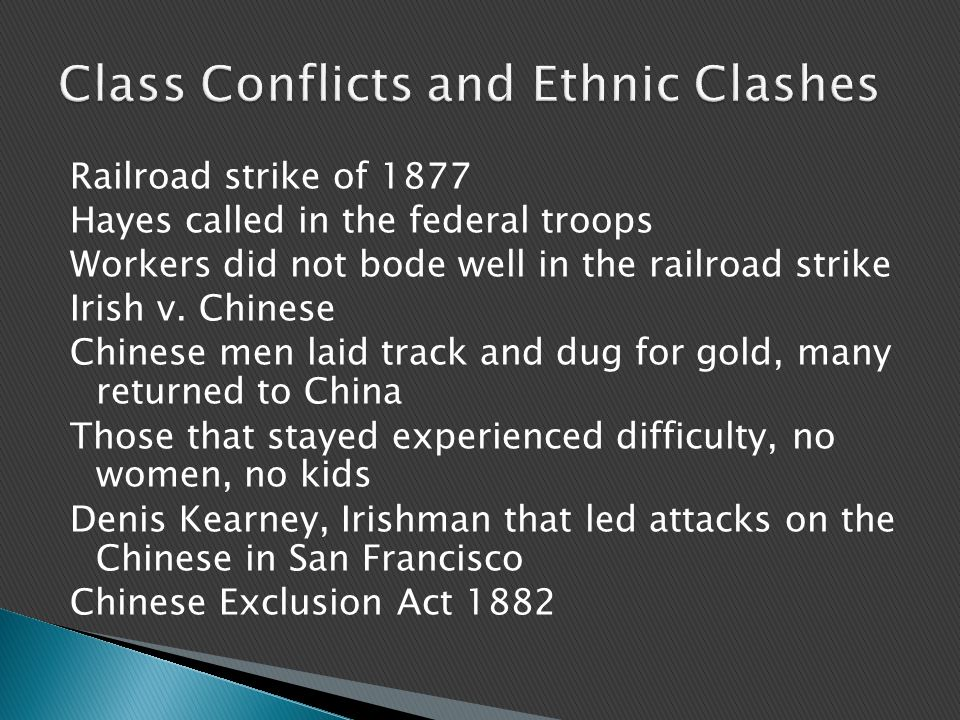 Railroad strike of 1877 Hayes called in the federal troops Workers did not bode well in the railroad strike Irish v.