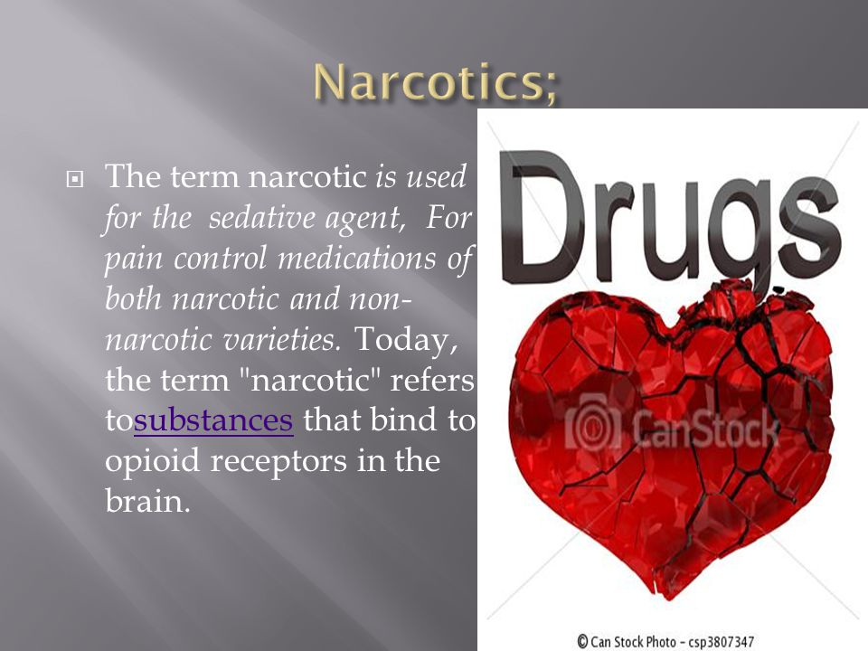  The term narcotic is used for the sedative agent, For pain control medications of both narcotic and non- narcotic varieties.