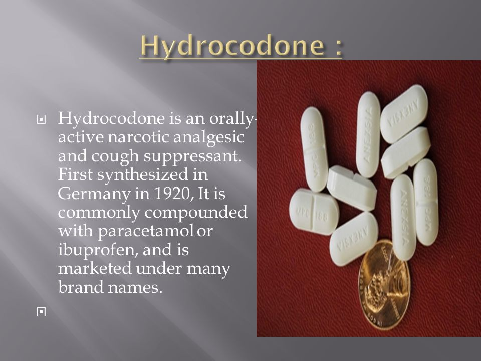  Hydrocodone is an orally- active narcotic analgesic and cough suppressant.