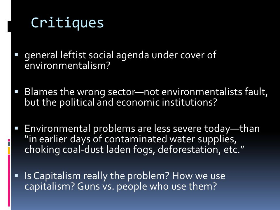 Critiques  general leftist social agenda under cover of environmentalism?  Blames the wrong sector—not environmentalists fault, but the political an