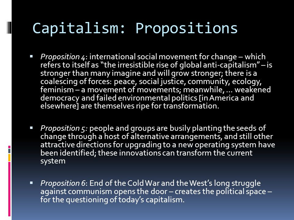 """Capitalism: Propositions  Proposition 4: international social movement for change – which refers to itself as """"the irresistible rise of global anti-c"""