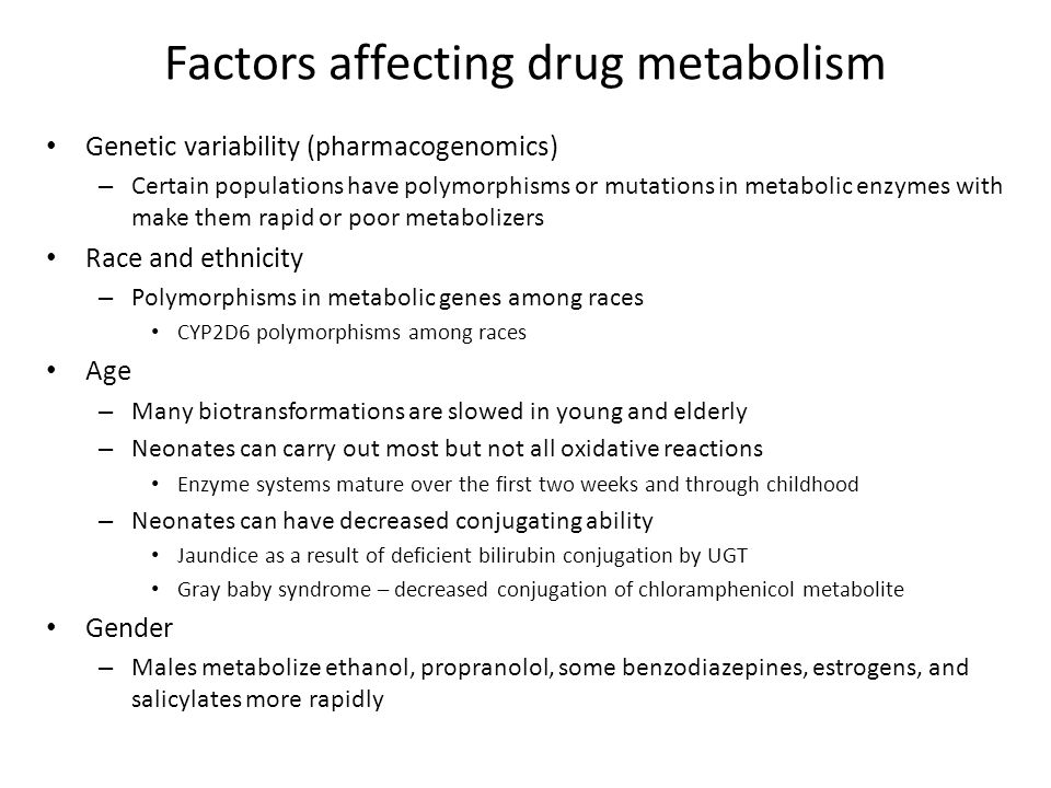 Factors affecting drug metabolism Genetic variability (pharmacogenomics) – Certain populations have polymorphisms or mutations in metabolic enzymes wi