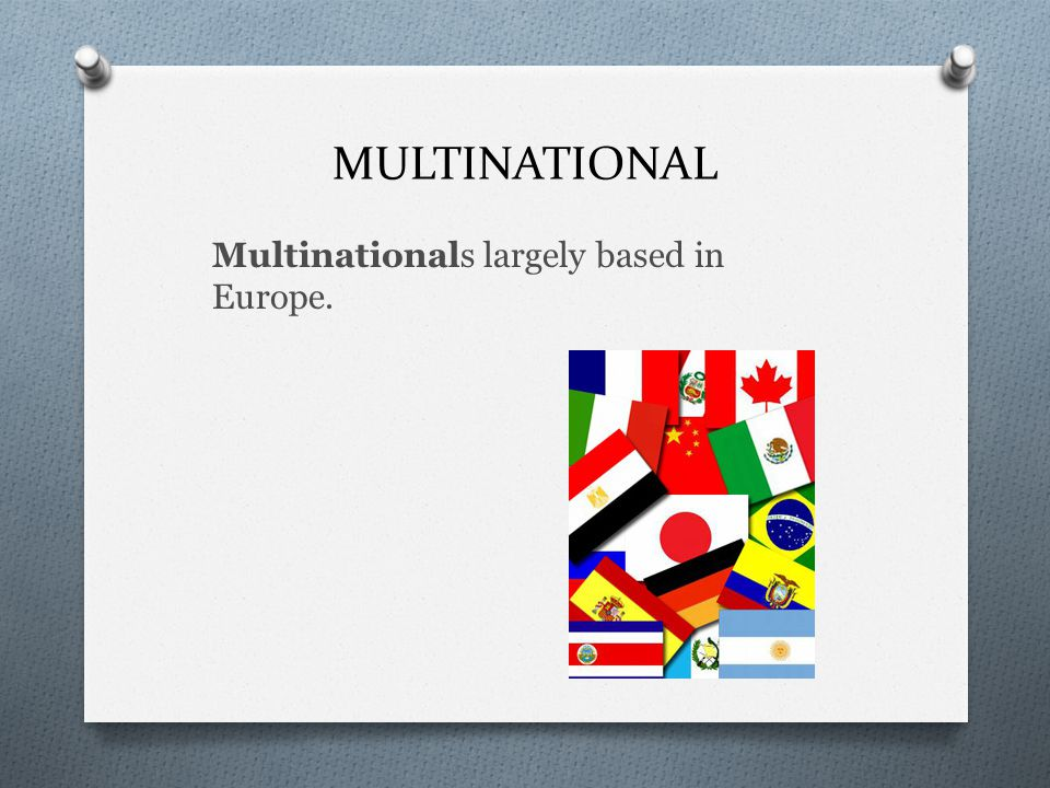 MULTINATIONAL Multinationals largely based in Europe.
