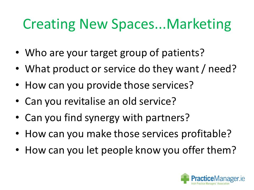 Creating New Spaces...Marketing Who are your target group of patients.