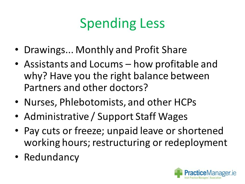 Spending Less Drawings... Monthly and Profit Share Assistants and Locums – how profitable and why.