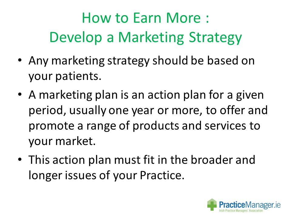 How to Earn More : Develop a Marketing Strategy Any marketing strategy should be based on your patients.