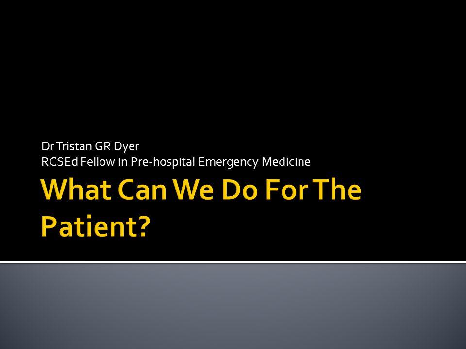Dr Tristan GR Dyer RCSEd Fellow in Pre-hospital Emergency Medicine