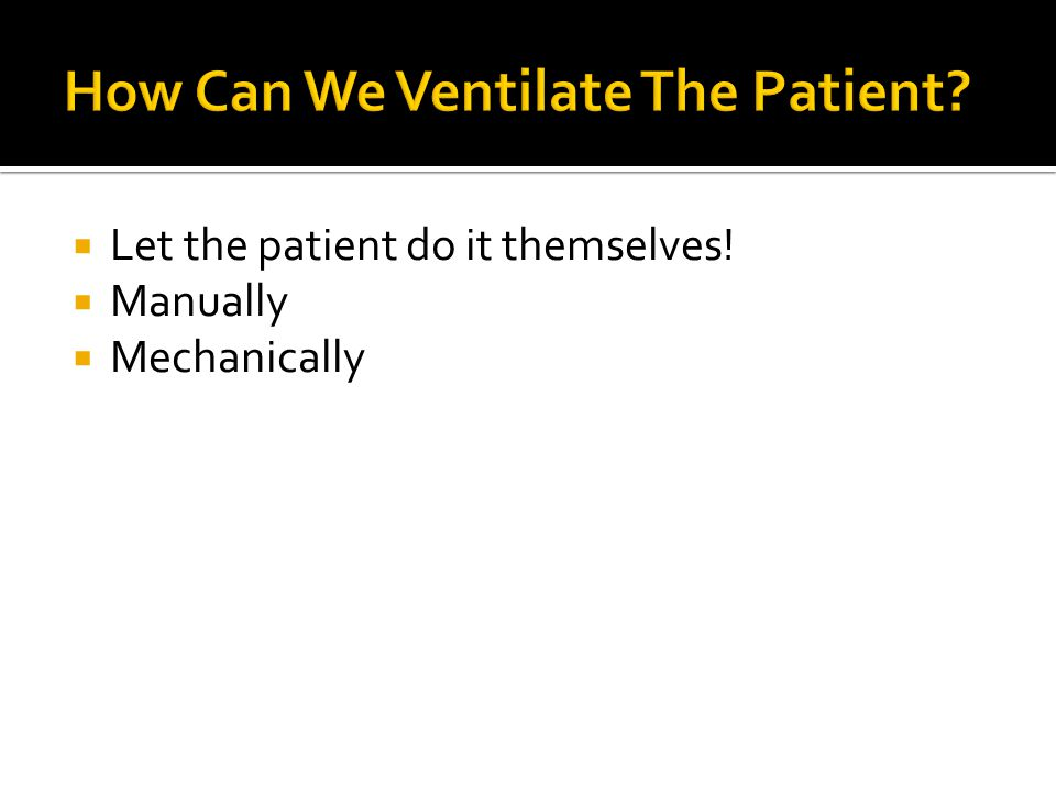  Ensure adequate sedation and paralysis  Patient position  Clear secretions  Treat underlying pathology