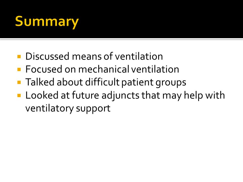  Discussed means of ventilation  Focused on mechanical ventilation  Talked about difficult patient groups  Looked at future adjuncts that may help