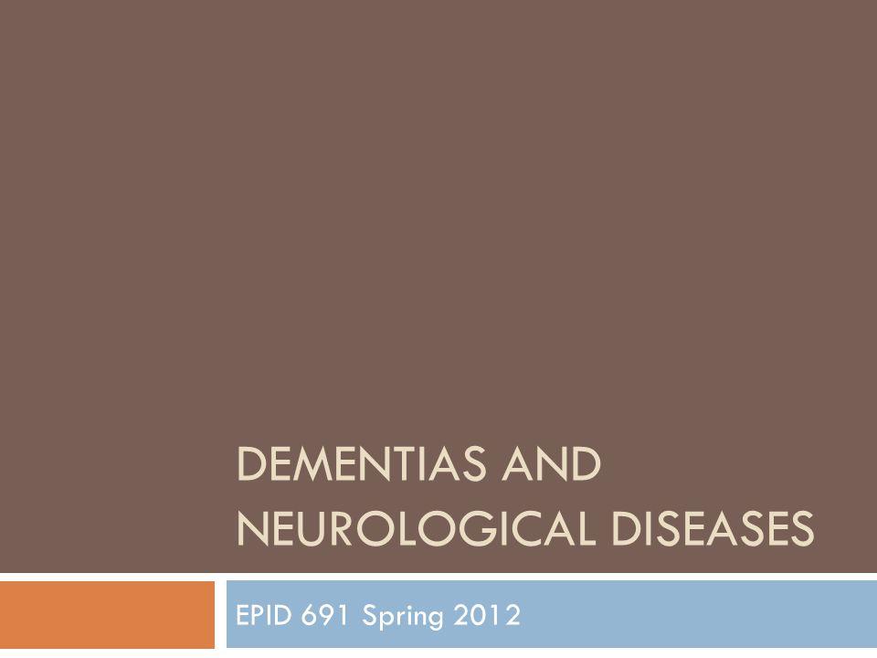 DEMENTIAS AND NEUROLOGICAL DISEASES EPID 691 Spring 2012