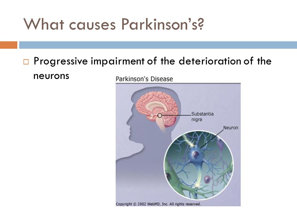 What causes Parkinson's?  Progressive impairment of the deterioration of the neurons