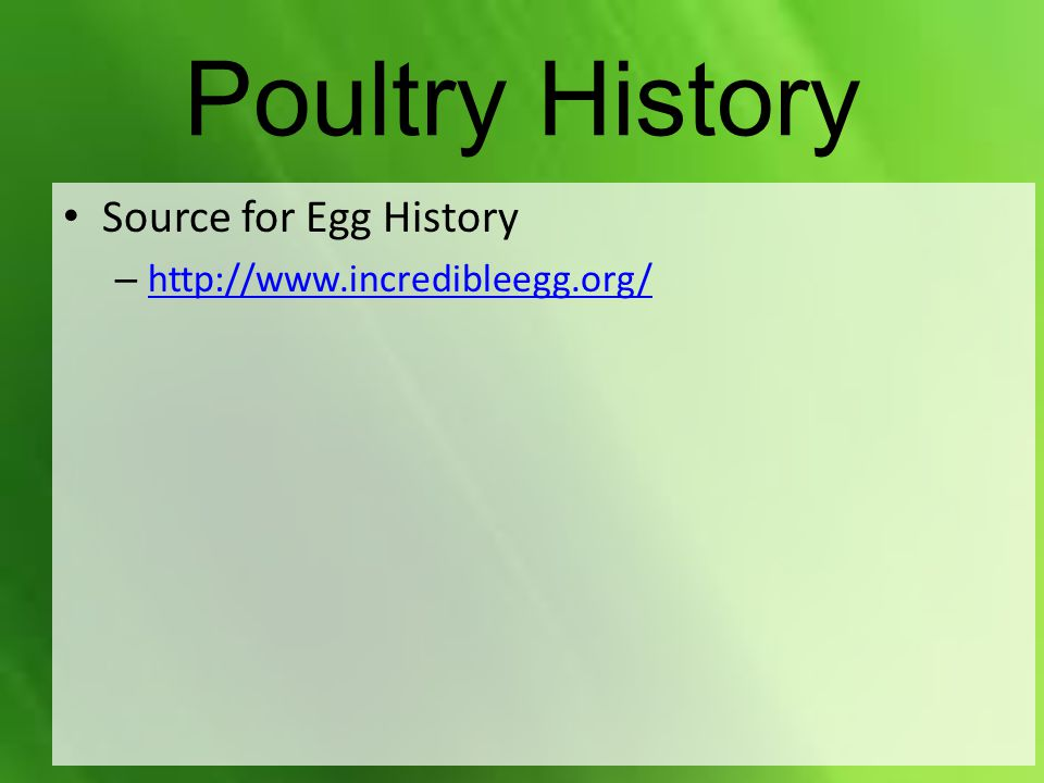 Poultry History Source for Egg History – http://www.incredibleegg.org/ http://www.incredibleegg.org/