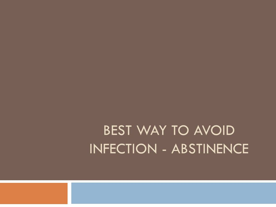 BEST WAY TO AVOID INFECTION - ABSTINENCE