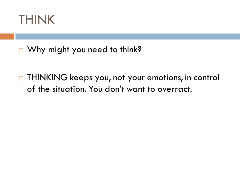 THINK  Why might you need to think.