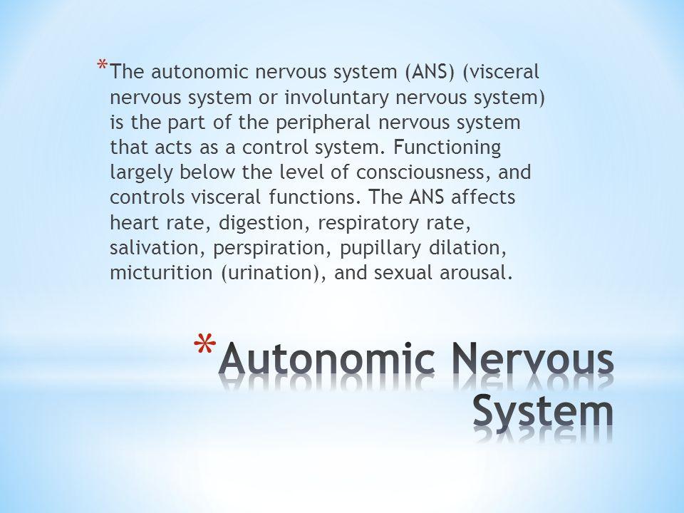* The autonomic nervous system (ANS) (visceral nervous system or involuntary nervous system) is the part of the peripheral nervous system that acts as a control system.