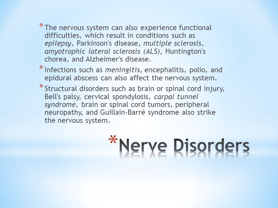 * The nervous system can also experience functional difficulties, which result in conditions such as epilepsy, Parkinson s disease, multiple sclerosis, amyotrophic lateral sclerosis (ALS), Huntington s chorea, and Alzheimer s disease.