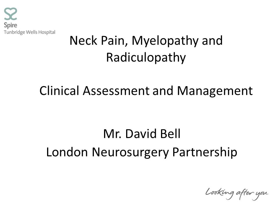 Neck Pain, Myelopathy and Radiculopathy Clinical Assessment and Management Mr.