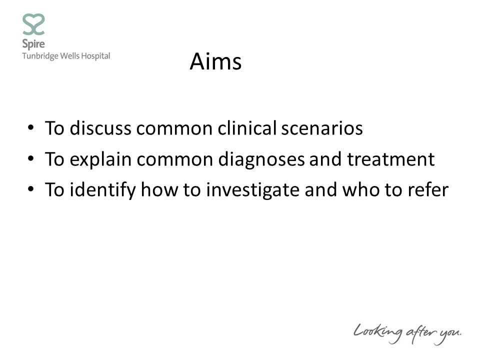 Aims To discuss common clinical scenarios To explain common diagnoses and treatment To identify how to investigate and who to refer