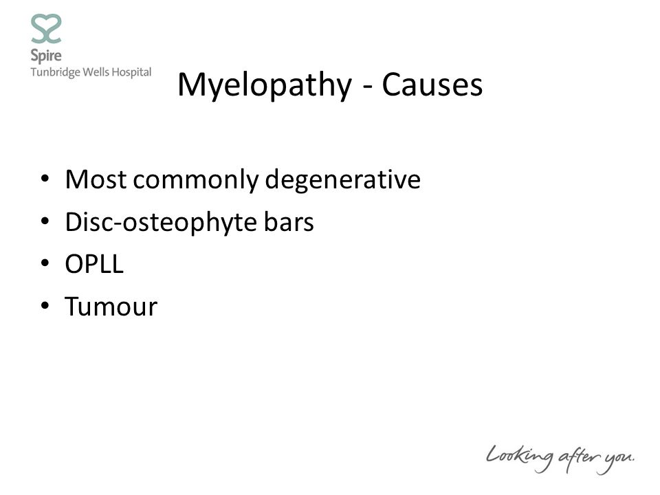 Myelopathy - Causes Most commonly degenerative Disc-osteophyte bars OPLL Tumour