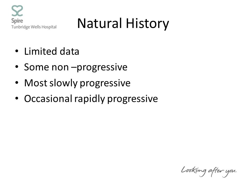 Natural History Limited data Some non –progressive Most slowly progressive Occasional rapidly progressive