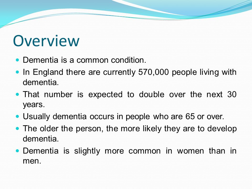 Overview Dementia is a common condition. In England there are currently 570,000 people living with dementia. That number is expected to double over th