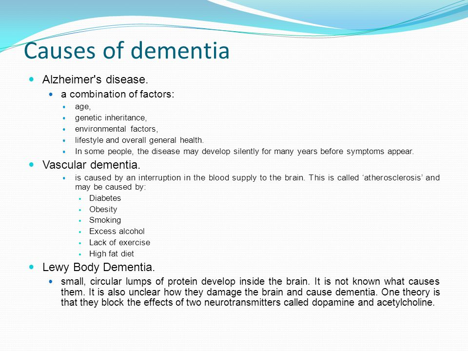 Causes of dementia Alzheimer's disease. a combination of factors: age, genetic inheritance, environmental factors, lifestyle and overall general healt