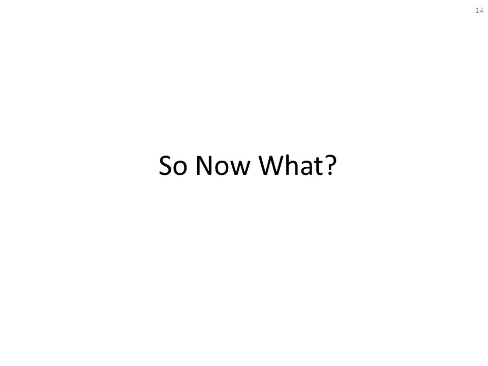 So Now What? 14