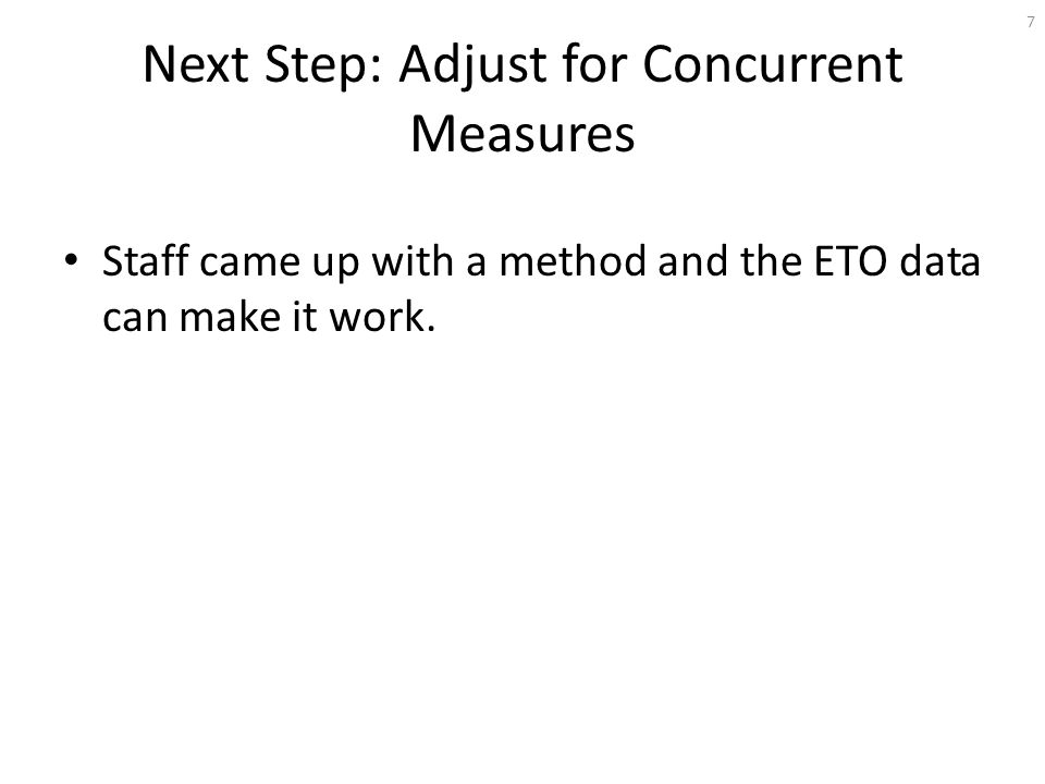 Next Step: Adjust for Concurrent Measures Staff came up with a method and the ETO data can make it work.