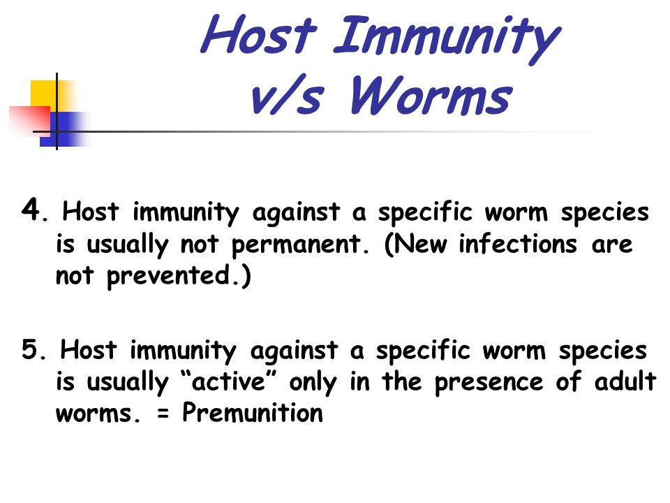 Host Immunity v/s Worms 4. Host immunity against a specific worm species is usually not permanent.