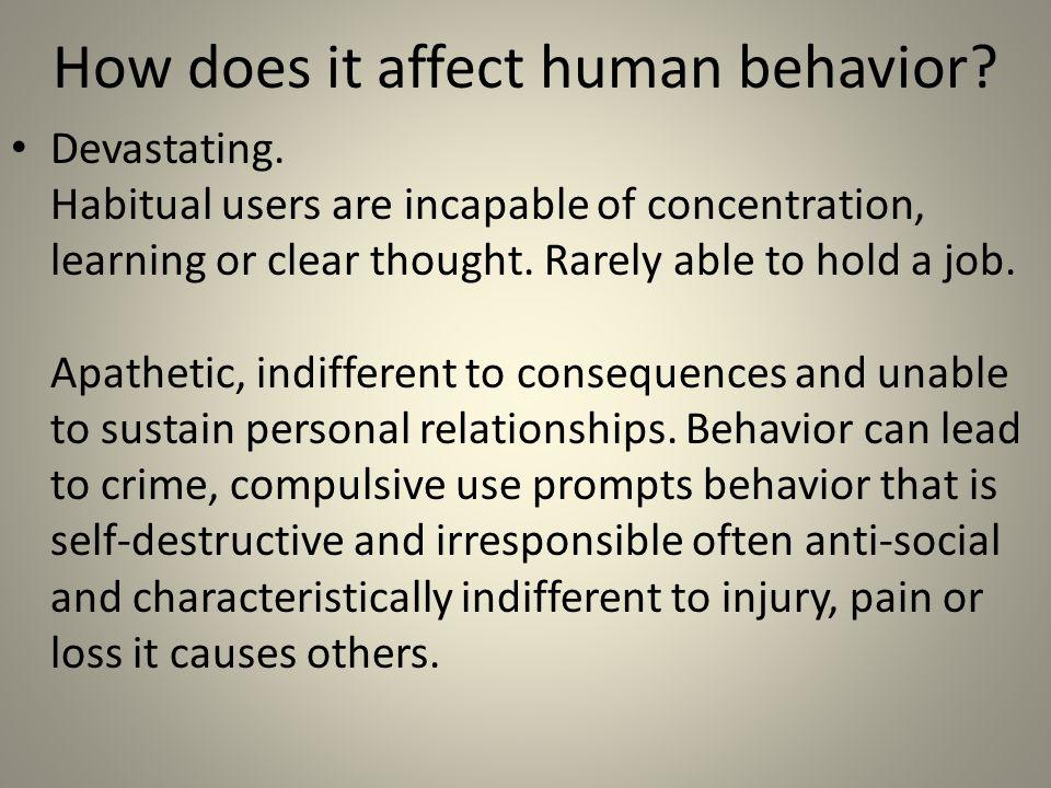 How does it affect human behavior. Devastating.