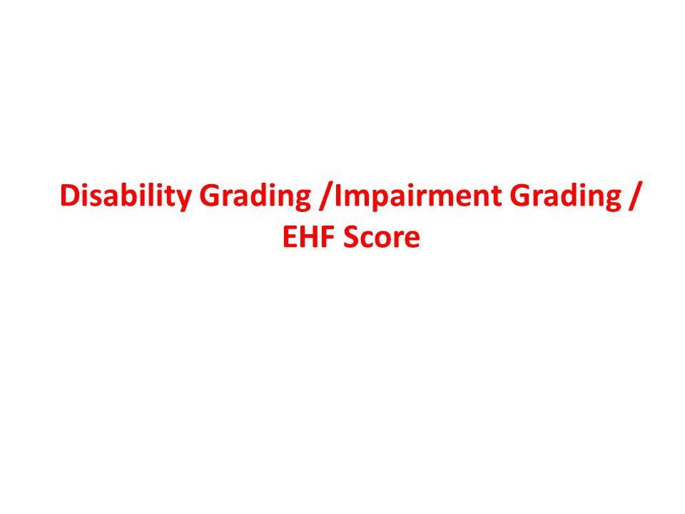 Disability Grading /Impairment Grading / EHF Score