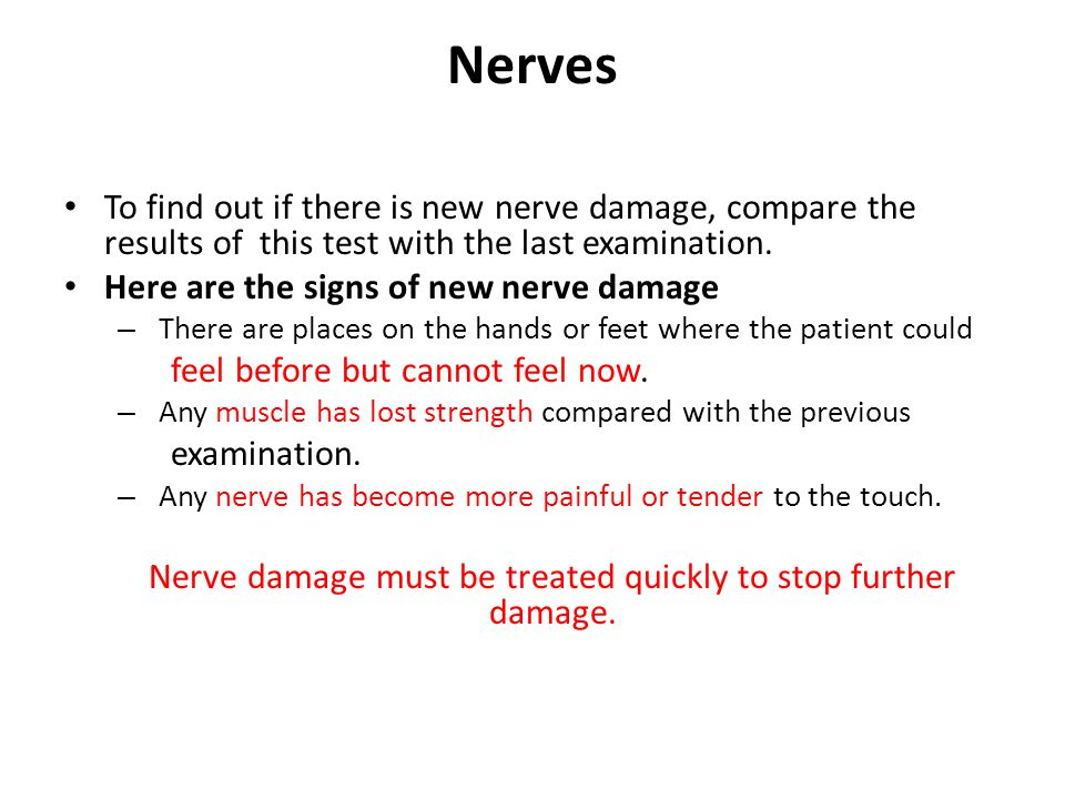 Nerves To find out if there is new nerve damage, compare the results of this test with the last examination.