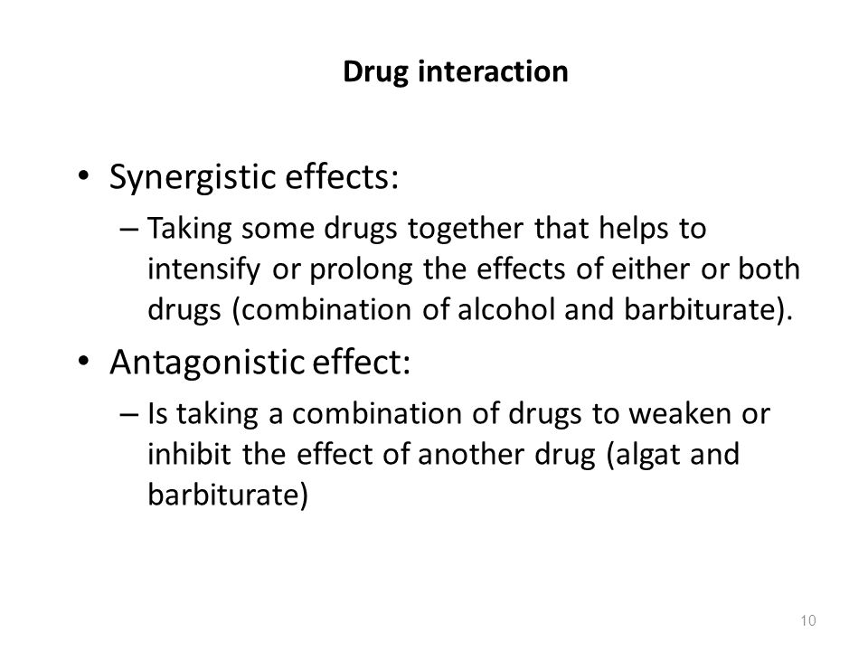 Drug interaction Synergistic effects: – Taking some drugs together that helps to intensify or prolong the effects of either or both drugs (combination
