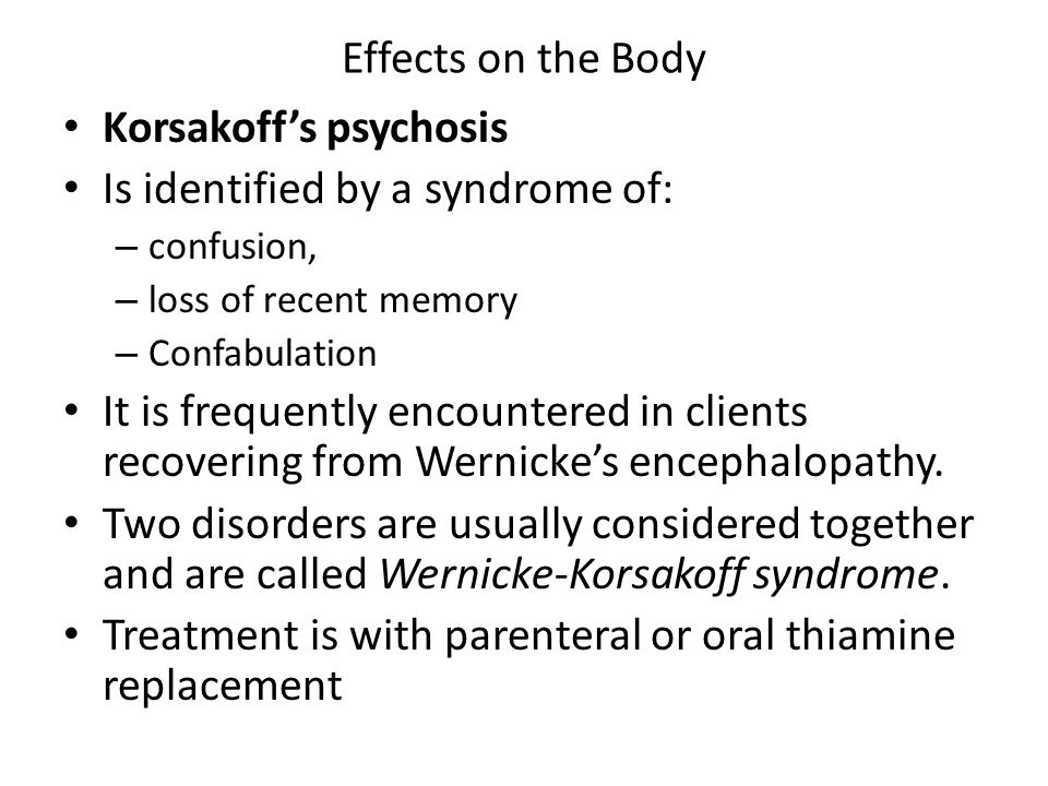 Effects on the Body Korsakoff's psychosis Is identified by a syndrome of: – confusion, – loss of recent memory – Confabulation It is frequently encoun