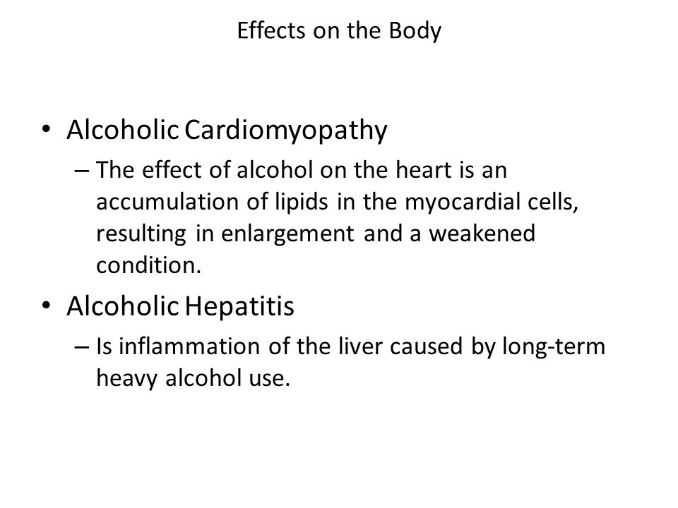 Effects on the Body Alcoholic Cardiomyopathy – The effect of alcohol on the heart is an accumulation of lipids in the myocardial cells, resulting in e