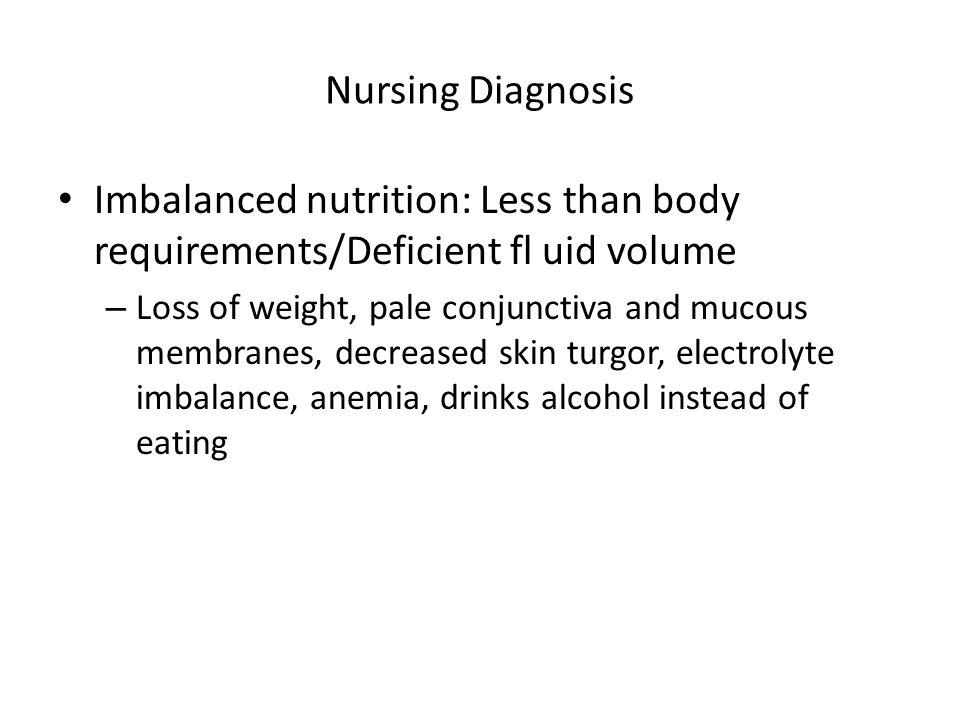 Nursing Diagnosis Imbalanced nutrition: Less than body requirements/Deficient fl uid volume – Loss of weight, pale conjunctiva and mucous membranes, d